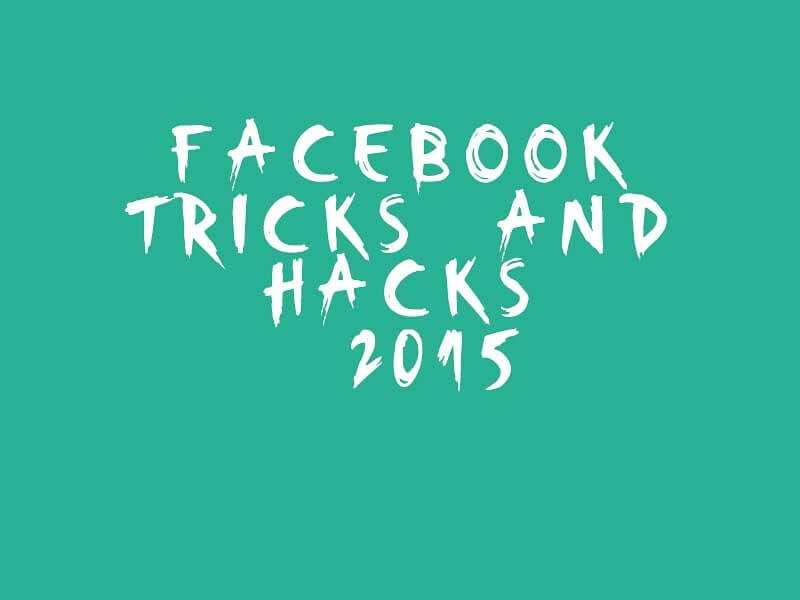 Facebook Tricks And Hacks - 2015
