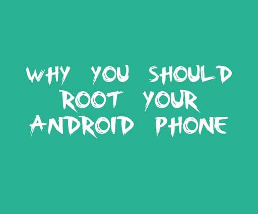 Why You Should Root Your Android Phone